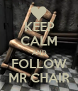 KEEP CALM AND FOLLOW MR CHAIR - Personalised Poster large