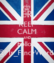KEEP CALM AND Follow @Mr_FancyWords - Personalised Poster large