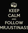 KEEP CALM AND FOLLOW MRJUSTINASS - Personalised Poster large