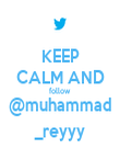 KEEP CALM AND follow @muhammad _reyyy - Personalised Poster large