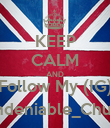 KEEP CALM AND Follow My (IG) Undeniable_Chukii - Personalised Poster large