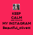 KEEP CALM AND FOLLOW MY INSTAGRAM Beautiful_olivett - Personalised Poster large