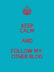 KEEP CALM AND FOLLOW MY  OTHER BLOG - Personalised Poster large