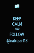 KEEP CALM AND FOLLOW @nabilaarf13 - Personalised Poster large
