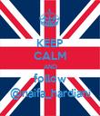 KEEP CALM AND follow @naifa_hardiani - Personalised Poster large