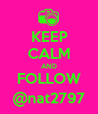 KEEP CALM AND FOLLOW @nat2797 - Personalised Poster large