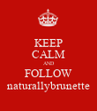 KEEP CALM AND FOLLOW naturallybrunette - Personalised Poster large
