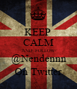 KEEP  CALM AND  FOLLOW @Nendennn On Twitter - Personalised Poster large