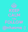 KEEP CALM AND FOLLOW @nhasma :) - Personalised Poster large