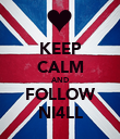KEEP CALM AND FOLLOW NI4LL - Personalised Poster large