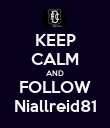 KEEP CALM AND FOLLOW Niallreid81 - Personalised Poster large