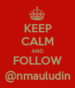 KEEP CALM AND FOLLOW @nmauludin - Personalised Poster large