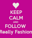 KEEP CALM AND  FOLLOW  Not Really Fashionable - Personalised Poster large