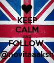 KEEP CALM AND FOLLOW  @novitaaaksh - Personalised Poster large