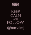 KEEP CALM AND FOLLOW @nurullmj - Personalised Poster large