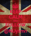 KEEP CALM AND FOLLOW @NUysmn - Personalised Poster large