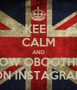 KEEP CALM AND FOLLOW OBOOTHEY00 ON INSTAGRAM - Personalised Poster large