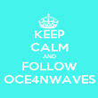 KEEP CALM AND FOLLOW OCE4NWAVES - Personalised Poster large