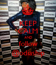 KEEP CALM AND follow @odiaship - Personalised Poster large