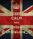 KEEP CALM AND Follow @OhWeLove_1D - Personalised Poster large