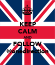 KEEP CALM AND FOLLOW @onedirection - Personalised Poster large