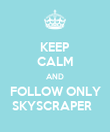 KEEP CALM AND FOLLOW ONLY SKYSCRAPER   - Personalised Poster large