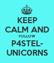 KEEP CALM AND FOLLOW P4STEL- UNIC0RNS - Personalised Poster large