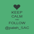 KEEP CALM AND FOLLOW @paleh_SAC - Personalised Poster large