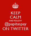 KEEP CALM AND FOLLOW @papitaspay ON TWITTER - Personalised Poster large