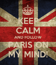 KEEP CALM AND FOLLOW PARIS ON MY MIND! - Personalised Poster large