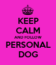 KEEP CALM AND FOLLOW PERSONAL DOG - Personalised Poster large