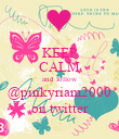 KEEP CALM and follow @pinkyriam2000 on twitter - Personalised Poster large