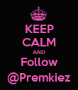 KEEP CALM AND Follow @Premkiez - Personalised Poster large