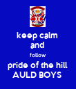 keep calm  and  follow  pride of the hill  AULD BOYS  - Personalised Poster large