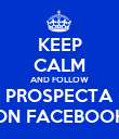 KEEP CALM AND FOLLOW PROSPECTA ON FACEBOOK - Personalised Poster large