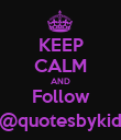 KEEP CALM AND Follow @quotesbykid - Personalised Poster large
