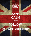 KEEP CALM AND FOLLOW @qwertyuiopame - Personalised Poster large