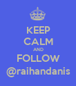 KEEP CALM AND FOLLOW @raihandanis - Personalised Poster large