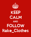 KEEP CALM AND FOLLOW Rake_Clothes - Personalised Poster large