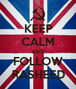 KEEP CALM AND FOLLOW RASHEED - Personalised Poster small
