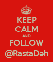 KEEP CALM AND FOLLOW @RastaDeh - Personalised Poster large