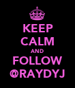 KEEP CALM AND FOLLOW @RAYDYJ - Personalised Poster large