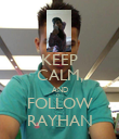 KEEP CALM, AND FOLLOW RAYHAN - Personalised Poster large