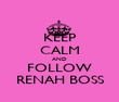 KEEP CALM AND FOLLOW RENAH BOSS - Personalised Poster large