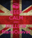 KEEP CALM AND FOLLOW RianaCuevas - Personalised Poster large