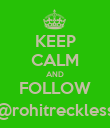 KEEP CALM AND FOLLOW @rohitreckless - Personalised Poster large