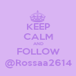 KEEP CALM AND FOLLOW @Rossaa2614 - Personalised Poster large