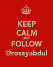 KEEP CALM AND FOLLOW @rossyabdul - Personalised Poster large