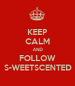 KEEP CALM AND FOLLOW S-WEETSCENTED - Personalised Poster large