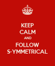 KEEP CALM AND FOLLOW S-YMMETRICAL - Personalised Poster large